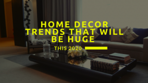 Home Decor Trends that Will be Huge this 2020